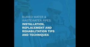 Image for Buried Water & Wastewater Pipes: Installation, Replacement and Rehabilitation Tips and Techniques