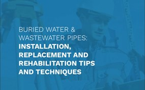 Buried Water & Wastewater Pipes: Installation, Replacement and Rehabilitation Tips and Techniques